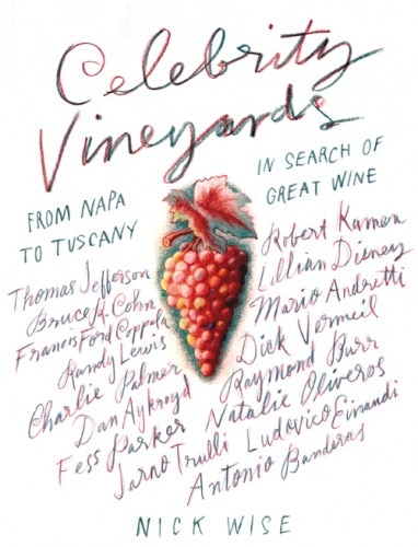 Celebrity Vineyards: From Napa to Tuscany in Search of Great Wine by Nick Wise