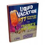 """Liquid Vacation: 77 Refreshing Tropical Drinks from Frankie's Tiki Room in Las Vegas"""