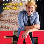 malarkey come early stay late 150x150 Eating with Chef Brian Malarkey
