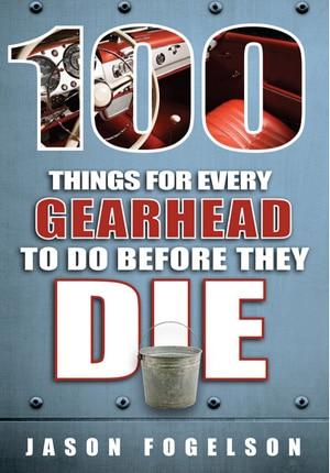 Hit the road with 100 Things for Every Gearhead to Do Before They Die by Jason Fogelson