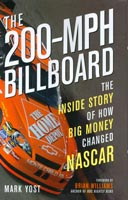 The 200-Mph Billboard: The Inside Story of How Big Money Changed NASCAR by Mark Yost
