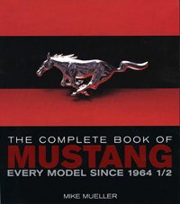 The Complete Book of Mustang: Every Model Since 1964 1/2 by Mike Mueller