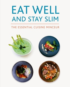 Eat Well and Stay Slim: The Essential Cuisine Minceur by Michel Guérard