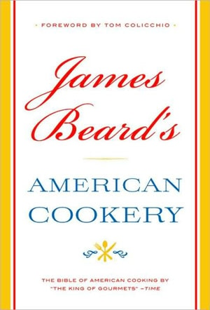 James Beard's American Cookery, one of GAYOT's Top 10 Cookbooks, is a classic tome that delves deep into America's culinary roots