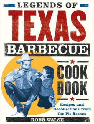 Legends of Texas Barbecue by Robb Walsh