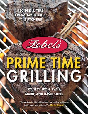 Lobel's Prime Time Grilling by Stanley, Leon, Evan, Mark and David Lobel