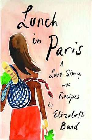 Lunch in Paris: A Love Story, one of GAYOT's Top 10 Romantic and Sexy Cookbooks