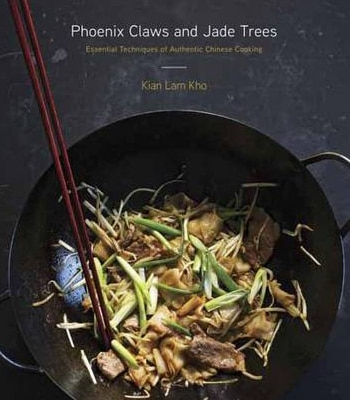 Phoenix Claws and Jade Trees cookbook by Kian Lam Kho features Chinese dishes from different regions