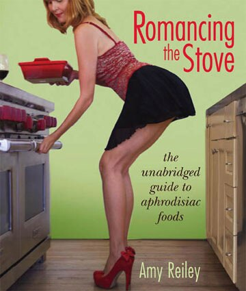 Romancing the Stove by Amy Reiley features sexy, aphrodisiac food recipes