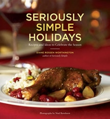 "Seriously Simple Holidays by Diane Rossen Worthington features ""Recipes and Ideas to Celebrate the Season"""