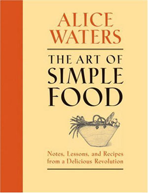 The groundbreaking The Art of Simple Food by Alice Waters, one of GAYOT's Top 10 Cookbooks