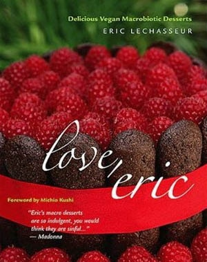 love, eric: Delicious Vegan Macrobiotic Desserts by Eric Lechasseur