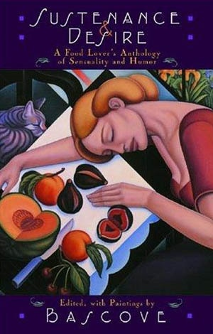 Sustenance & Desire: A Food Lover's Anthology Of Sensuality & Humor by Bascove