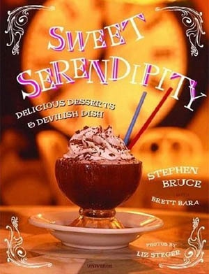 Sweet Serendipity: Delicious Desserts and Devilish Dish by Stephen Bruce with Brett Bara