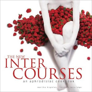 The New InterCourses: an aphrodisiac cookbook, one of GAYOT's Top 10 Sexy Cookbooks