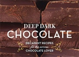 Deep Dark Chocolate, Decadent Recipes for the Serious Chocolate Lover cookbook