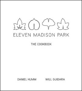 Eleven Madison Park: The Cookbook by Daniel Humm and Will Guidara