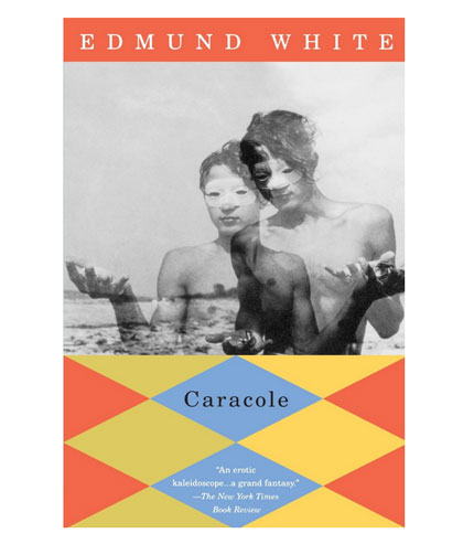 Caracole by Edmund White, the erotic adventures of a country boy in a city of debauchery and seduction
