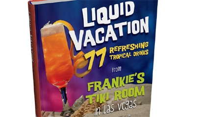 Liquid Vacation: 77 Refreshing Tropical Drinks from Frankies Tiki Room in Las Vegas