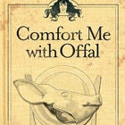 Get ready to laugh out loud with Comfort Me with Offal