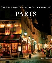 The Food Lover's Guide to the Gourmet Secrets of Paris