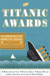 The Titanic Awards: Celebrating the Worst of Travel by Doug Lansky