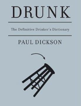 Drunk, a drinker's dictionary by Paul Dickson