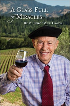 A Glass Full of Miracles is the autobiography of Grgich Hills Estate founder, Mike Grgich