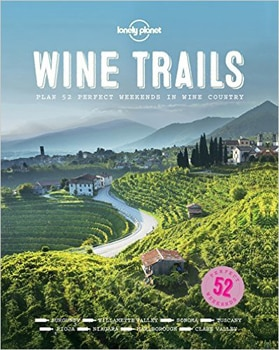 Lonely Planet's Wine Trails features a grand tasting tour of 327 wineries in 20 countries