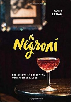 The Negroni by Gary Regan explores the history of the iconic cocktail, with recipes and lore