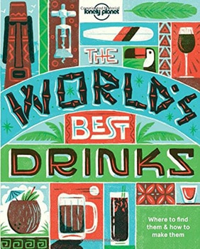 Lonely Planet's The World's Best Drinks features over 60 drink recipes from countries all around the world