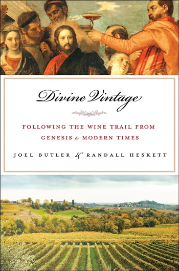 Divine Vintage: Following the Wine Trail from Genesis to the Modern Age by Randall Heskett & Joel Butler
